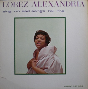 Lorez Alexandria「Sing No Sad Song For Me」Argo LP682