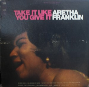 Aretha Franklin [Take It Like You Give It]Columbia CS9429